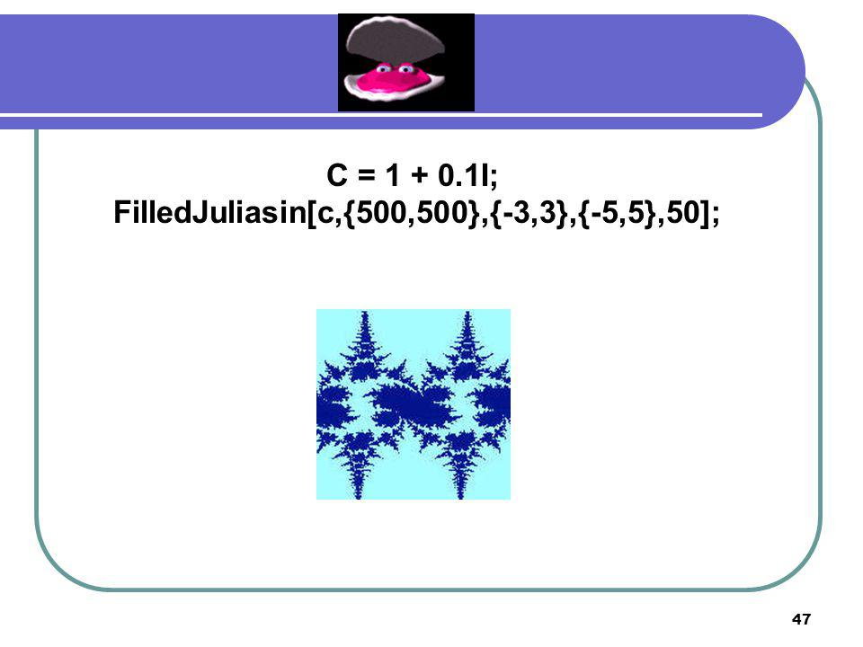 FilledJuliasin[c,{500,500},{-3,3},{-5,5},50];